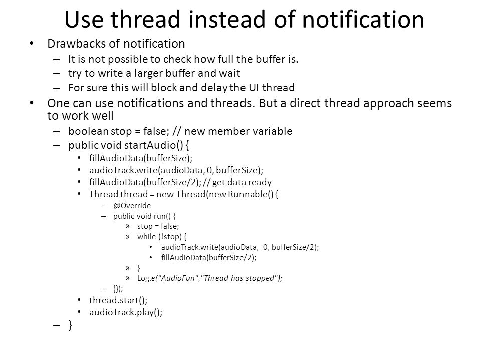 Use thread instead of notification Drawbacks of notification – It is not possible to check how full the buffer is.