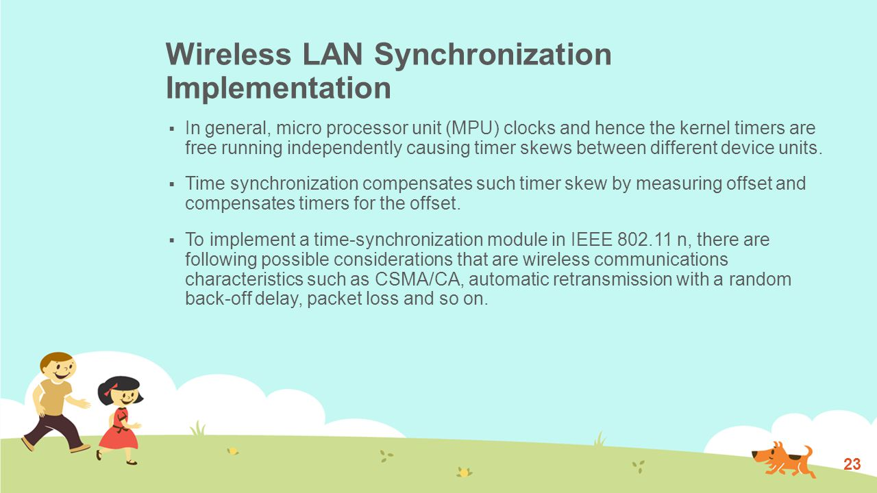 Wireless LAN Synchronization Implementation  In general, micro processor unit (MPU) clocks and hence the kernel timers are free running independently causing timer skews between different device units.