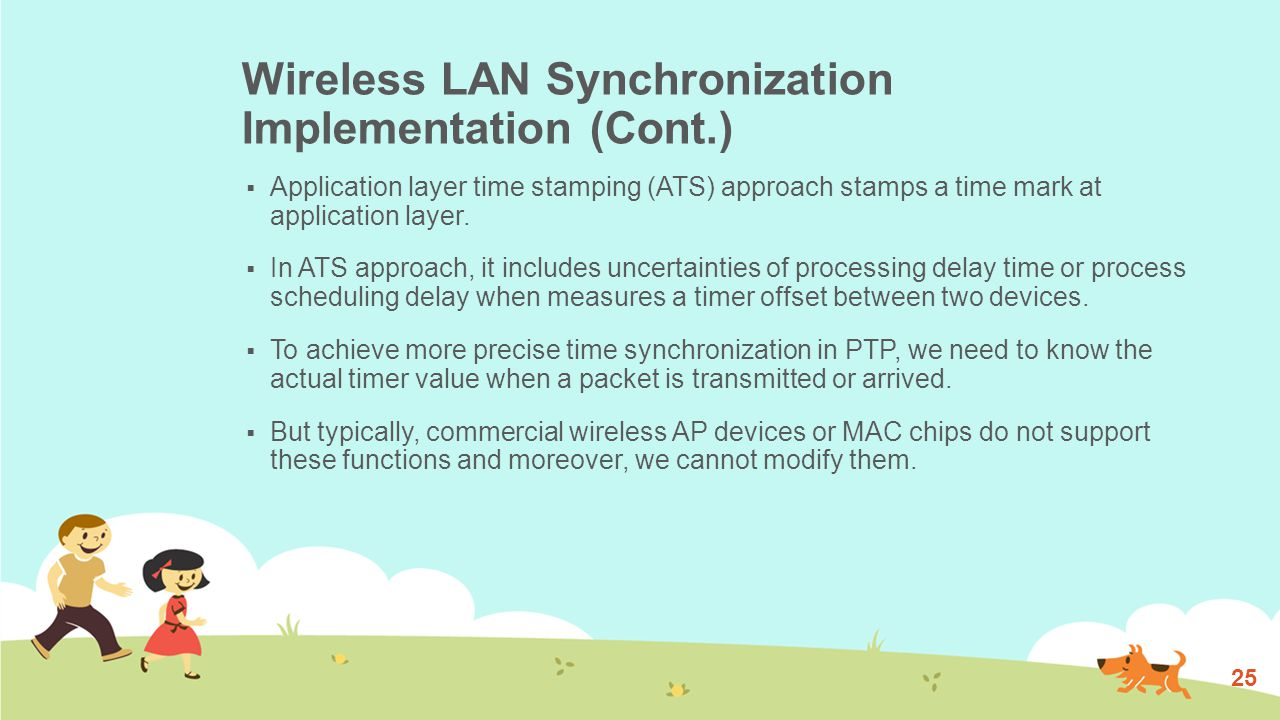 Wireless LAN Synchronization Implementation (Cont.)  Application layer time stamping (ATS) approach stamps a time mark at application layer.