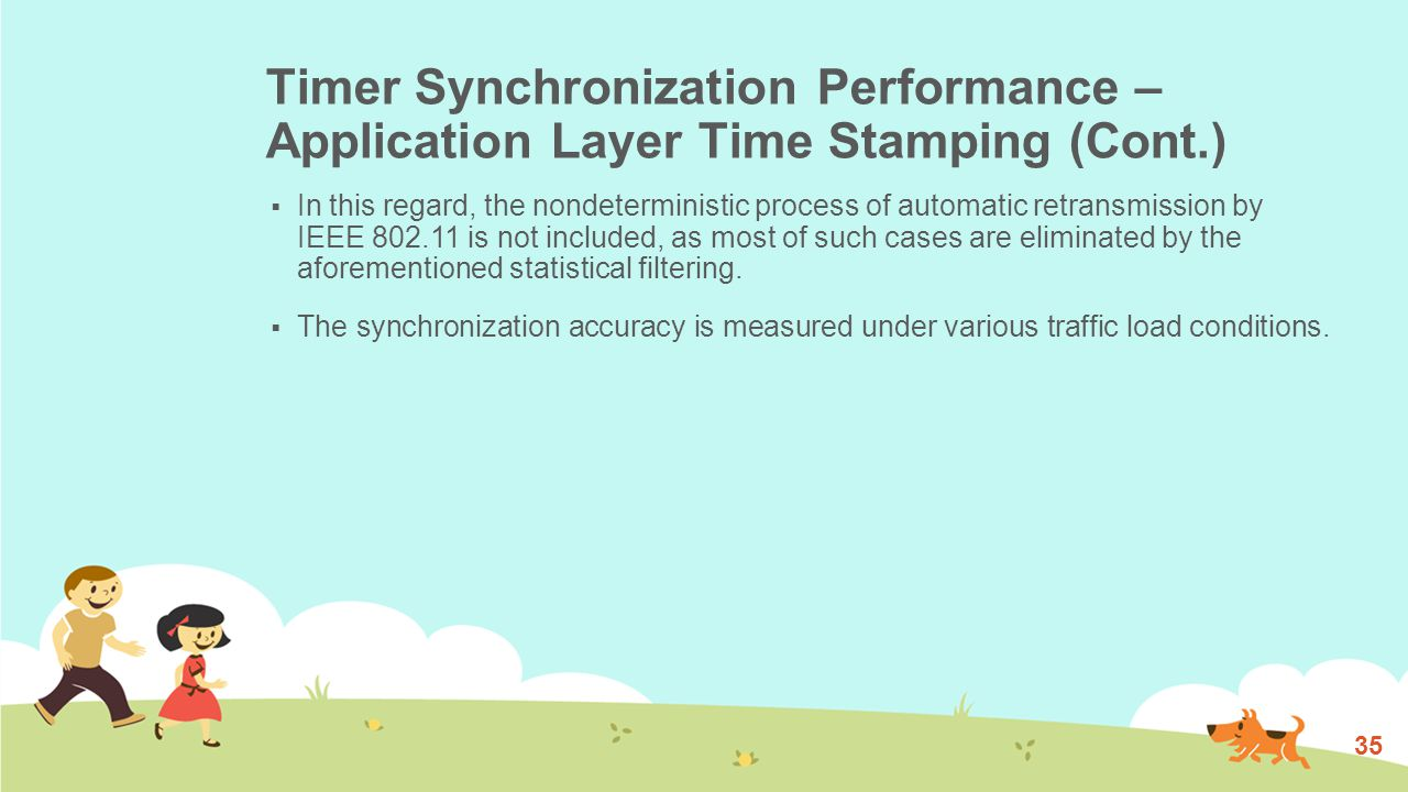 Timer Synchronization Performance – Application Layer Time Stamping (Cont.)  There are two important features to understand from this data  First, statistical filtering is highly effective, which can improve the performance by an order of magnitude.