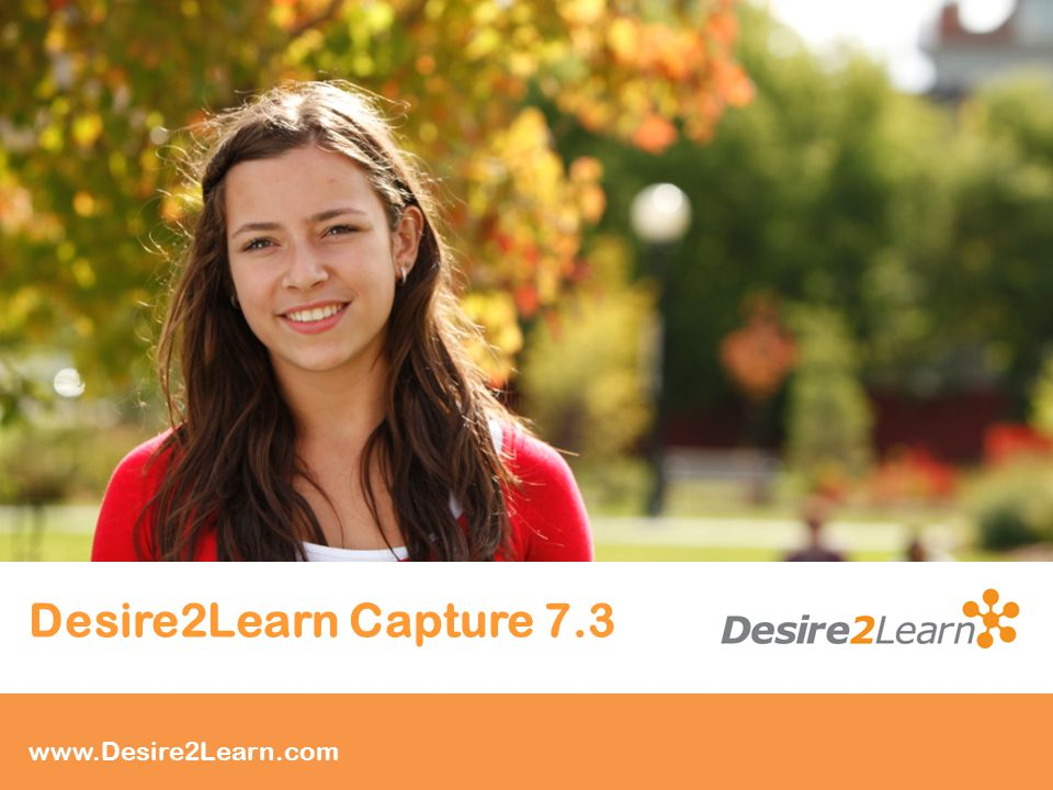 Subtitle www.Desire2Learn.com Desire2Learn Capture 7.3