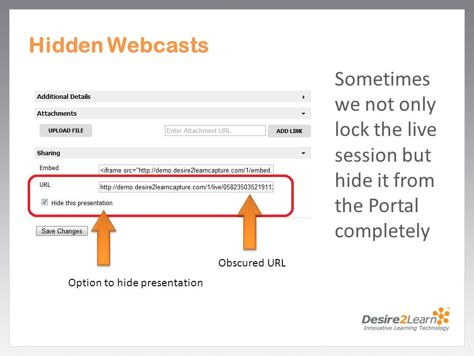 Subtitle www.Desire2Learn.com Hidden Webcasts Sometimes we not only lock the live session but hide it from the Portal completely Obscured URL Option to hide presentation