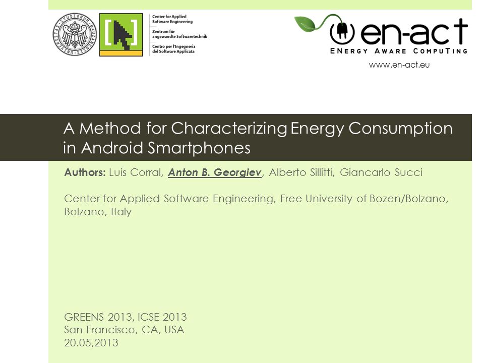 A Method for Characterizing Energy Consumption in Android Smartphones Authors: Luis Corral, Anton B.