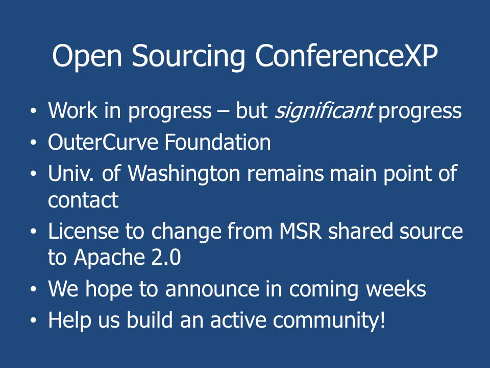 Open Sourcing ConferenceXP Work in progress – but significant progress OuterCurve Foundation Univ.