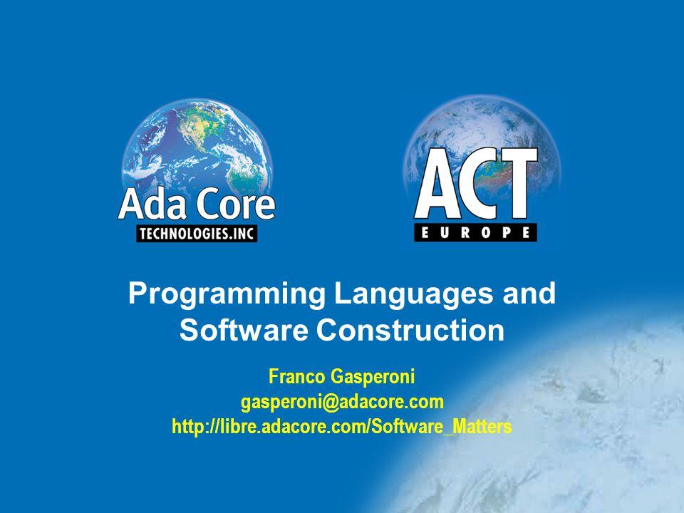 Programming Languages and Software Construction Franco Gasperoni gasperoni@adacore.com http://libre.adacore.com/Software_Matters