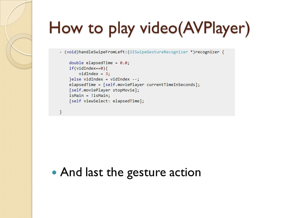 How to play video(AVPlayer) And last the gesture action