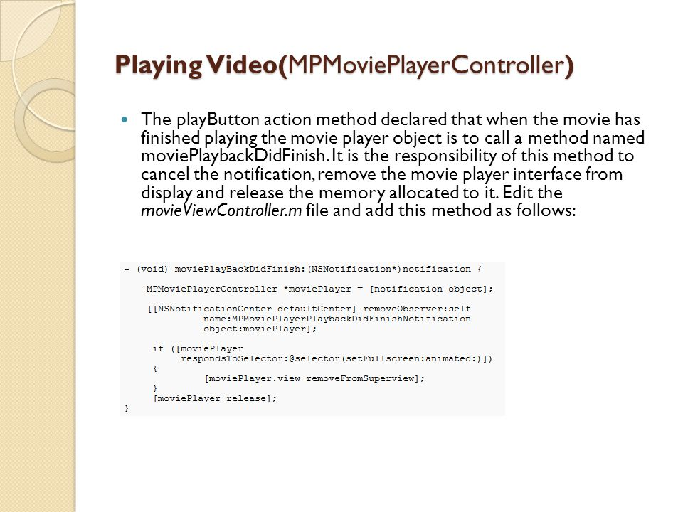Playing Video(MPMoviePlayerController) The playButton action method declared that when the movie has finished playing the movie player object is to ca