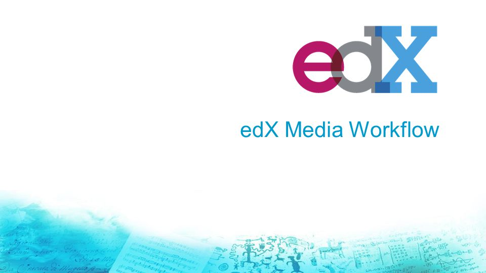 edX Media Workflow