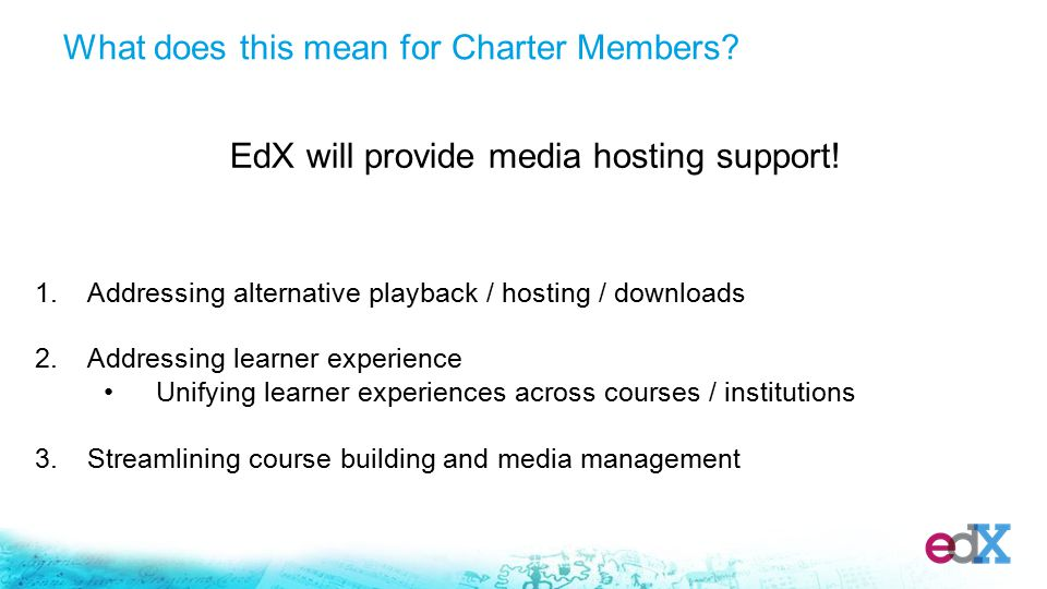 What does this mean for Charter Members. EdX will provide media hosting support.