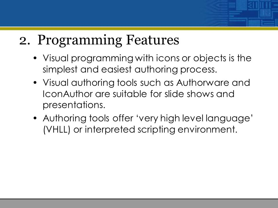 2. Programming Features Visual programming with icons or objects is the simplest and easiest authoring process. Visual authoring tools such as Authorw
