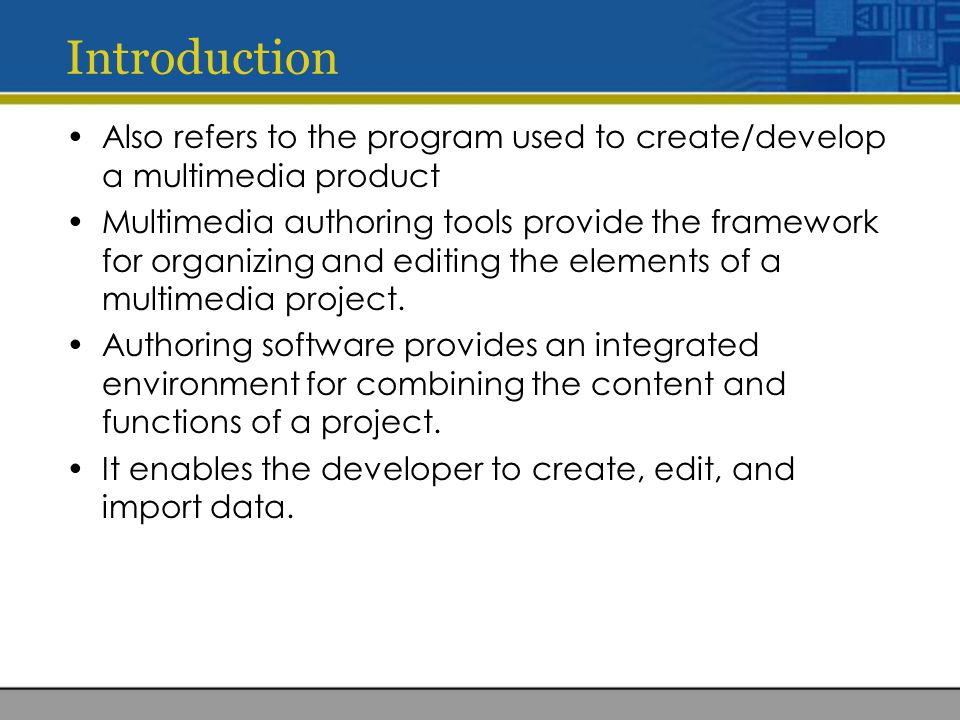Also refers to the program used to create/develop a multimedia product Multimedia authoring tools provide the framework for organizing and editing the elements of a multimedia project.