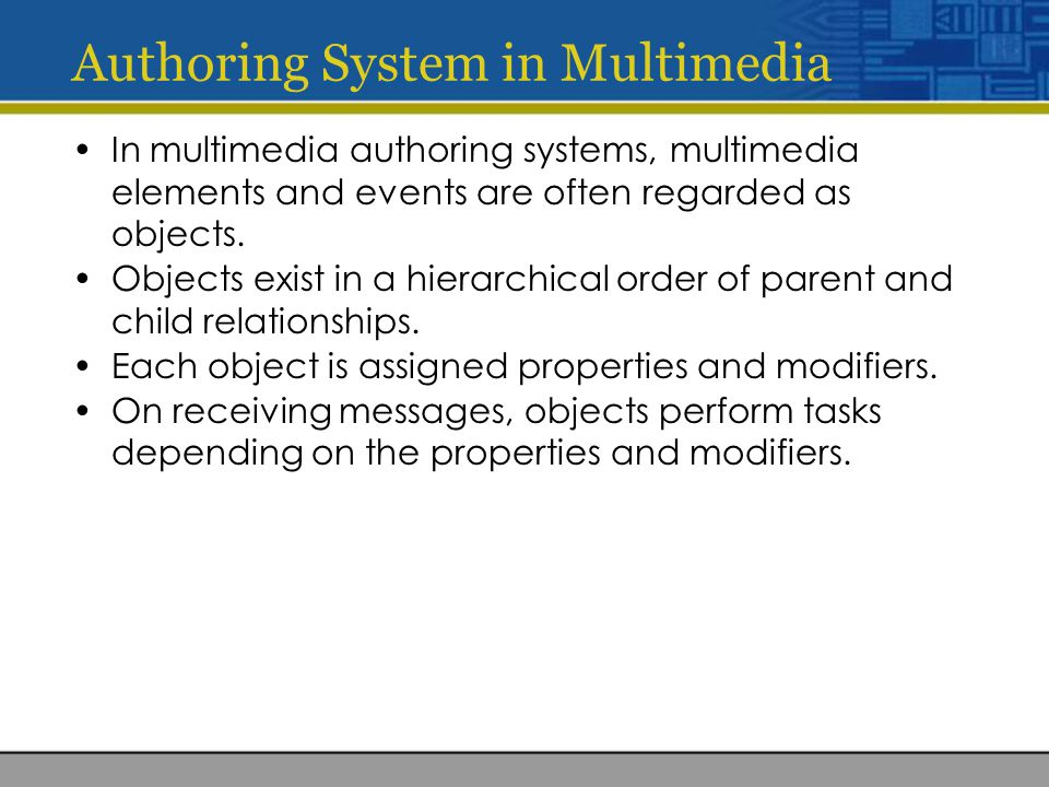 Authoring System in Multimedia In multimedia authoring systems, multimedia elements and events are often regarded as objects.