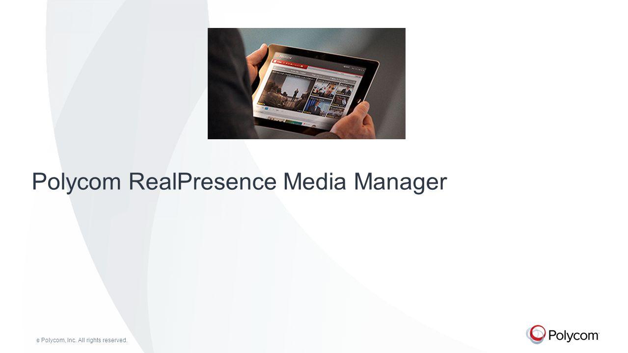 © Polycom, Inc. All rights reserved. Polycom RealPresence Media Manager