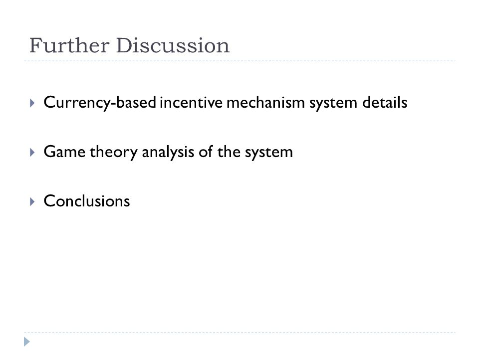 Further Discussion  Currency-based incentive mechanism system details  Game theory analysis of the system  Conclusions