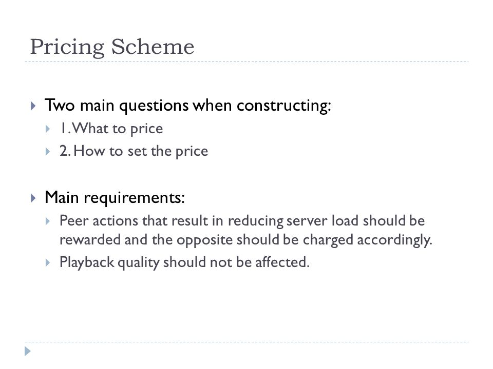 Pricing Scheme  Two main questions when constructing:  1.