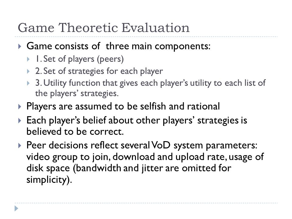 Game Theoretic Evaluation  Game consists of three main components:  1.