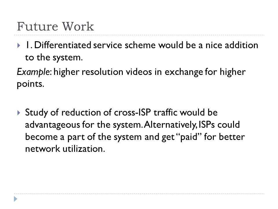 Future Work  1. Differentiated service scheme would be a nice addition to the system.