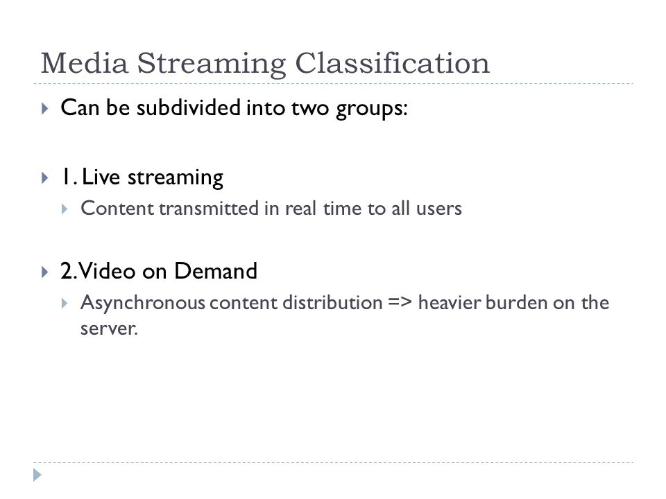 Media Streaming Classification  Can be subdivided into two groups:  1.