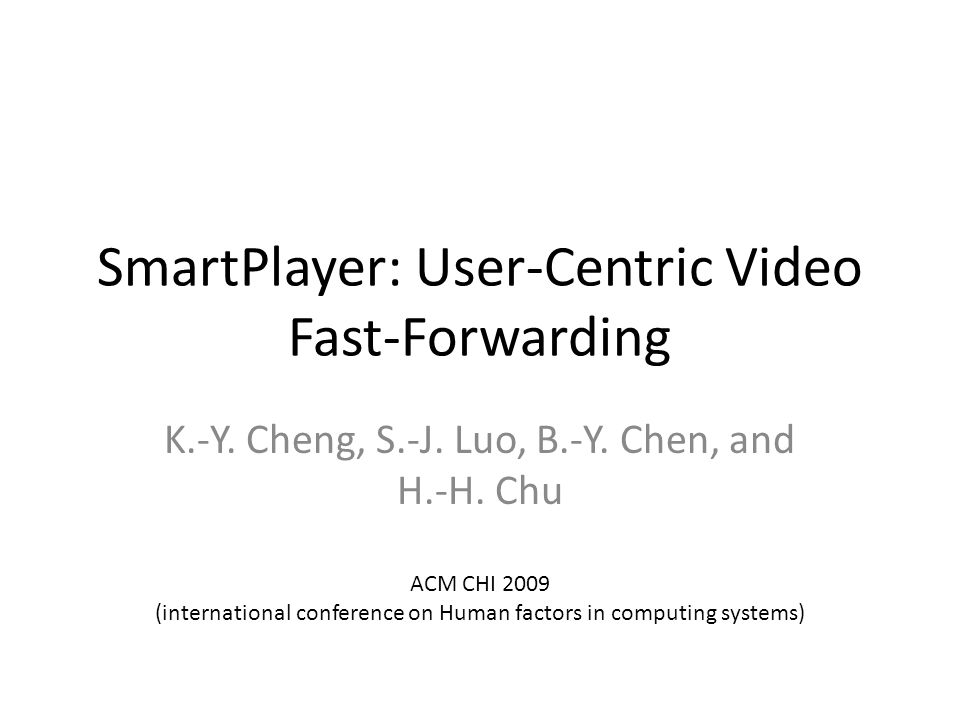 SmartPlayer: User-Centric Video Fast-Forwarding K.-Y.