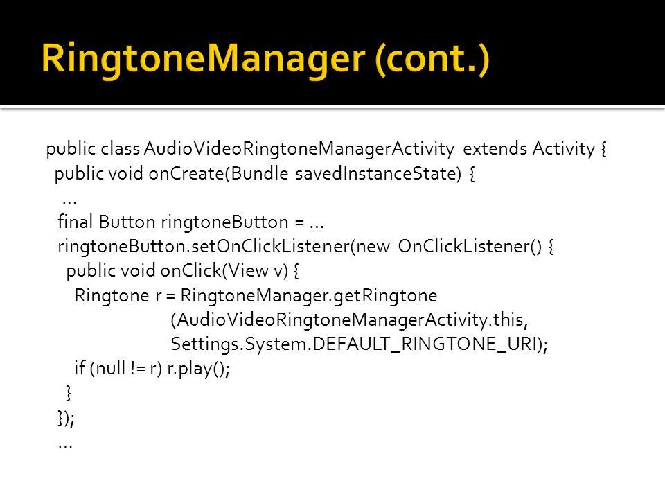 public class AudioVideoRingtoneManagerActivity extends Activity { public void onCreate(Bundle savedInstanceState) { … final Button ringtoneButton = …