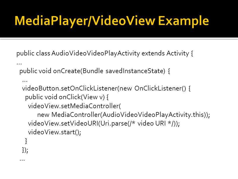 public class AudioVideoVideoPlayActivity extends Activity { … public void onCreate(Bundle savedInstanceState) { … videoButton.setOnClickListener(new O