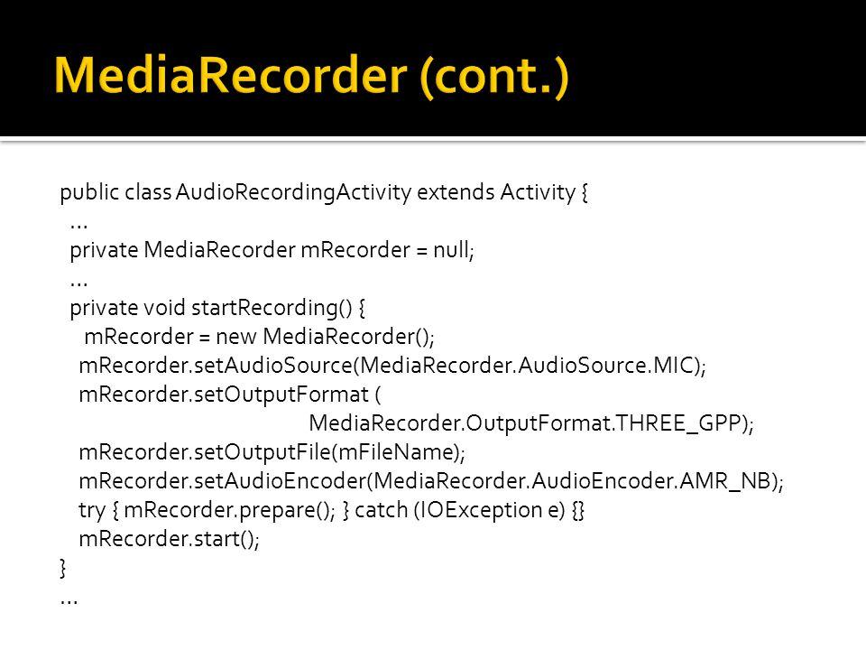 public class AudioRecordingActivity extends Activity { … private MediaRecorder mRecorder = null; … private void startRecording() { mRecorder = new Med
