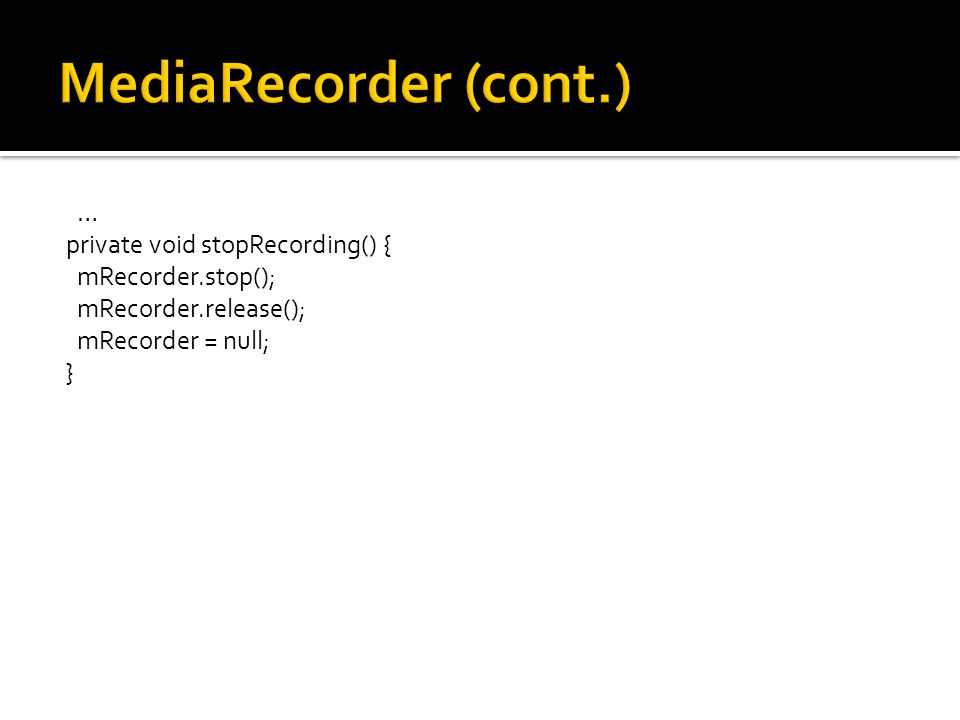 private void stopRecording() { mRecorder.stop(); mRecorder.release(); mRecorder = null; }