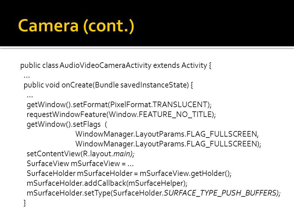 public class AudioVideoCameraActivity extends Activity { … public void onCreate(Bundle savedInstanceState) { … getWindow().setFormat(PixelFormat.TRANS