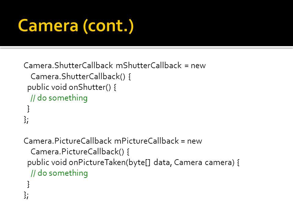 Camera.ShutterCallback mShutterCallback = new Camera.ShutterCallback() { public void onShutter() { // do something } }; Camera.PictureCallback mPictur