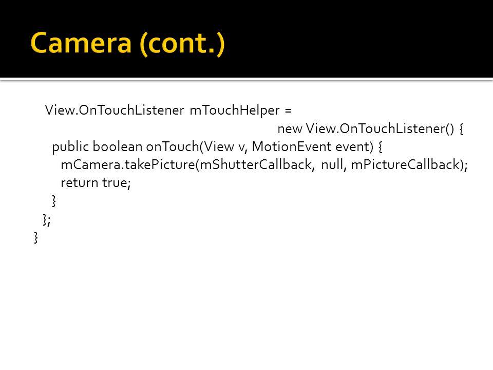 View.OnTouchListener mTouchHelper = new View.OnTouchListener() { public boolean onTouch(View v, MotionEvent event) { mCamera.takePicture(mShutterCallb