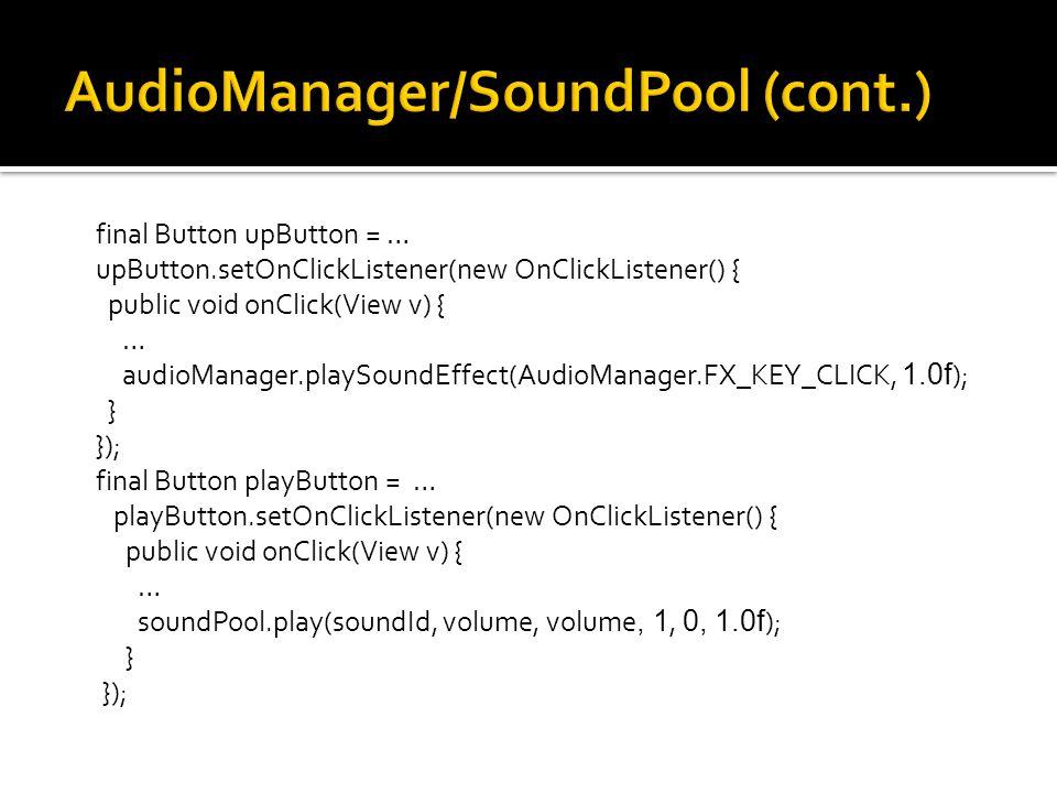 final Button upButton = … upButton.setOnClickListener(new OnClickListener() { public void onClick(View v) { … audioManager.playSoundEffect(AudioManage