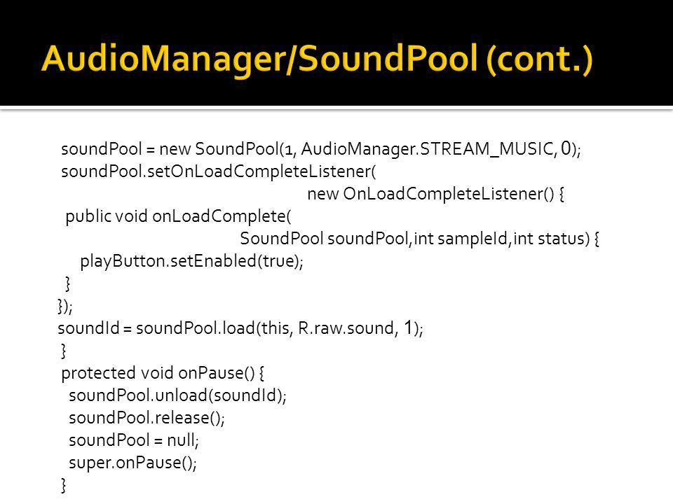 soundPool = new SoundPool(1, AudioManager.STREAM_MUSIC, 0 ); soundPool.setOnLoadCompleteListener( new OnLoadCompleteListener() { public void onLoadCom
