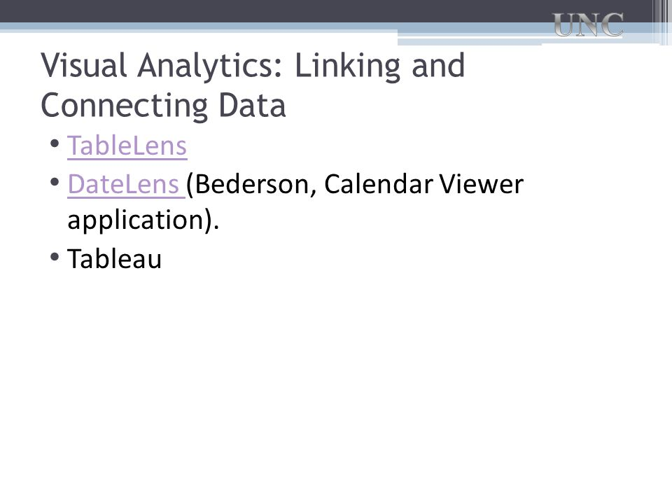 Visual Analytics: Linking and Connecting Data TableLens DateLens (Bederson, Calendar Viewer application).
