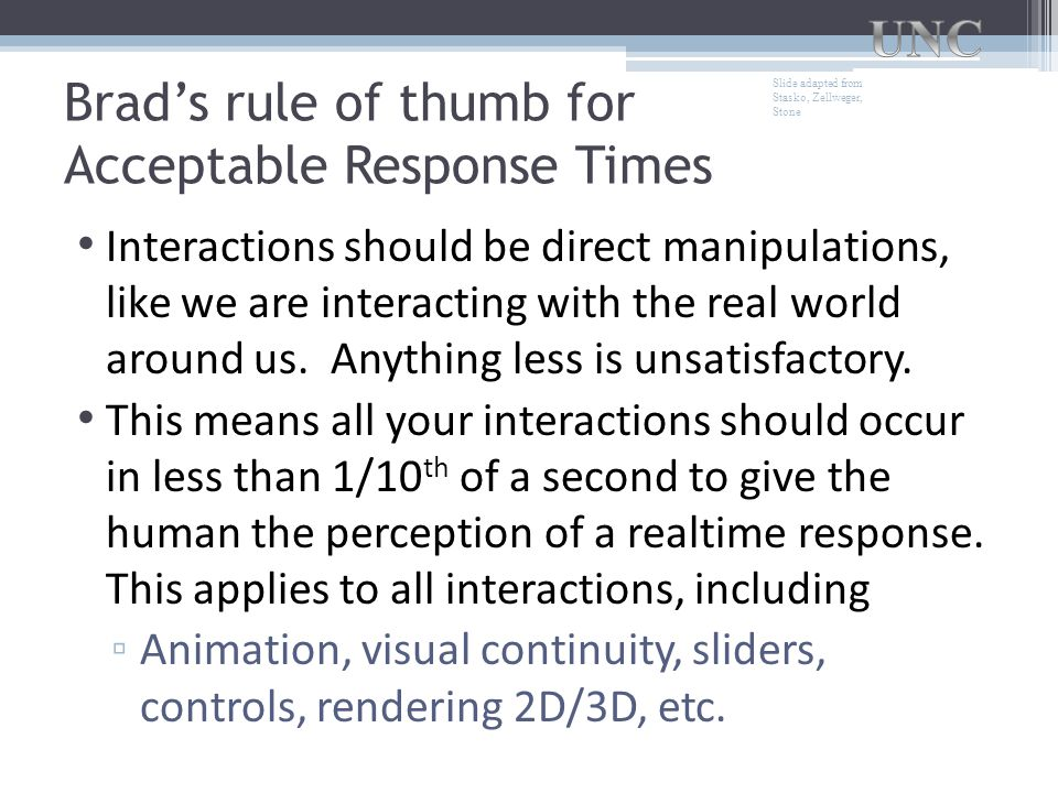 Slide adapted from Stasko, Zellweger, Stone Brad's rule of thumb for Acceptable Response Times Interactions should be direct manipulations, like we are interacting with the real world around us.