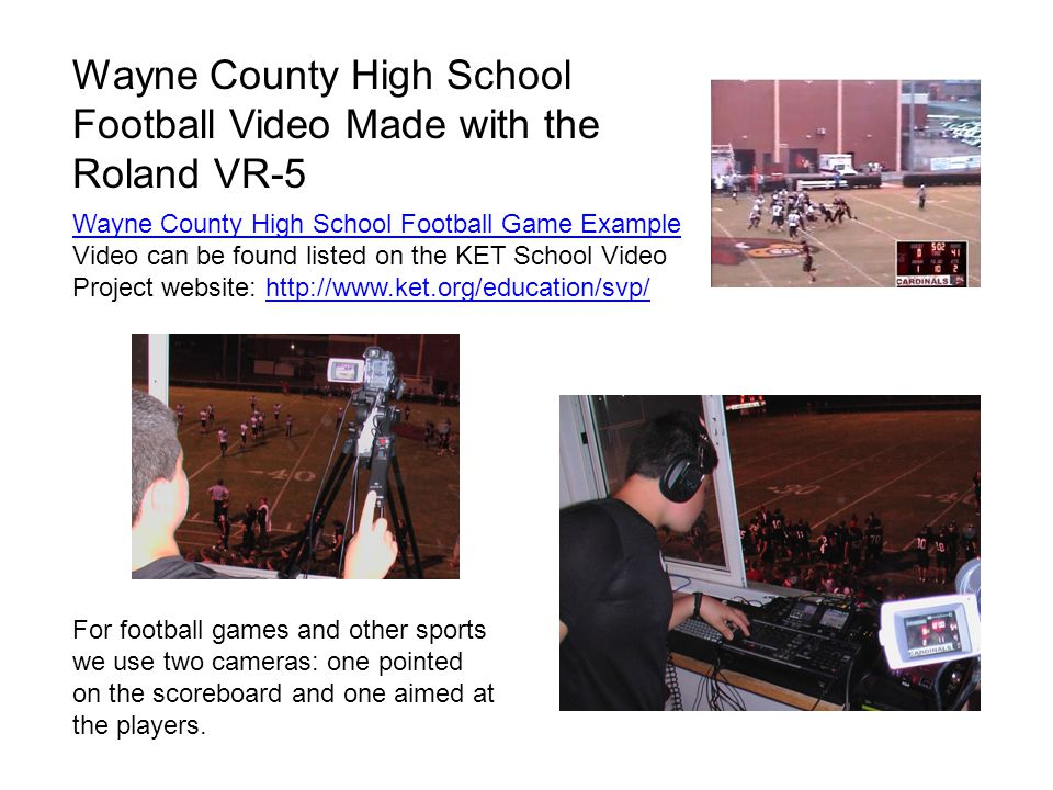 Wayne County High School Football Video Made with the Roland VR-5 Wayne County High School Football Game Example Video can be found listed on the KET
