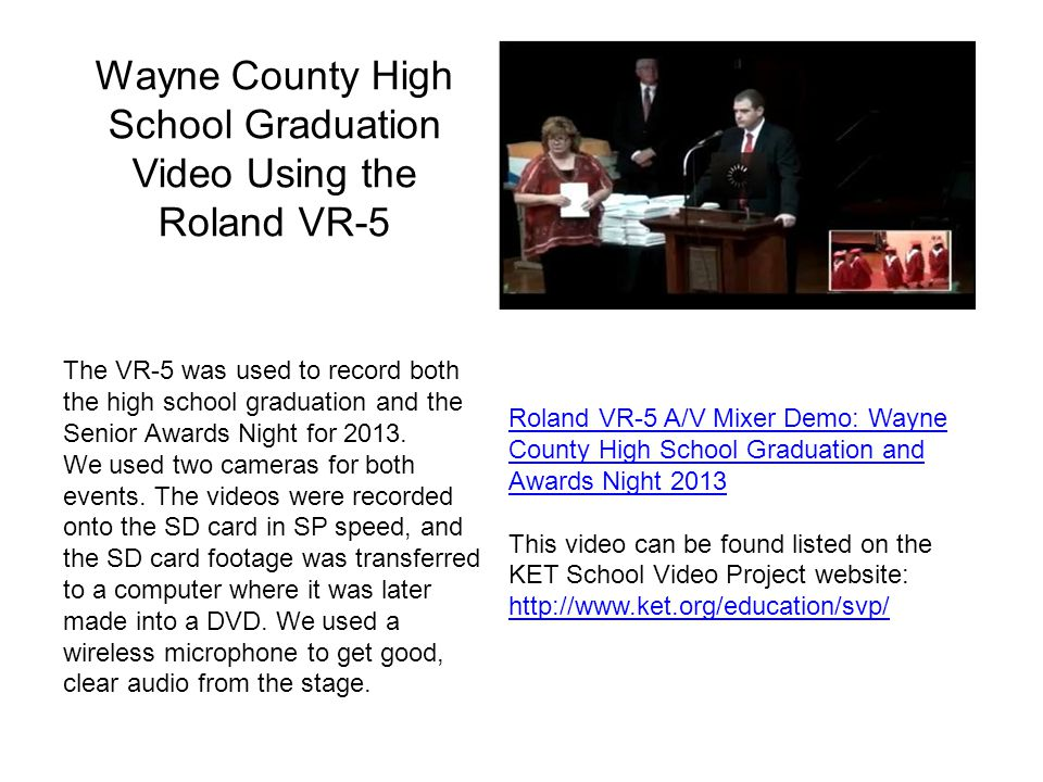 Wayne County High School Graduation Video Using the Roland VR-5 Roland VR-5 A/V Mixer Demo: Wayne County High School Graduation and Awards Night 2013