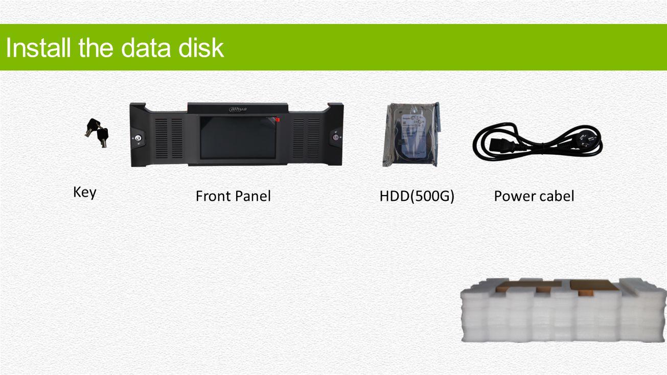 Install the data disk Key Front PanelHDD(500G)Power cabel