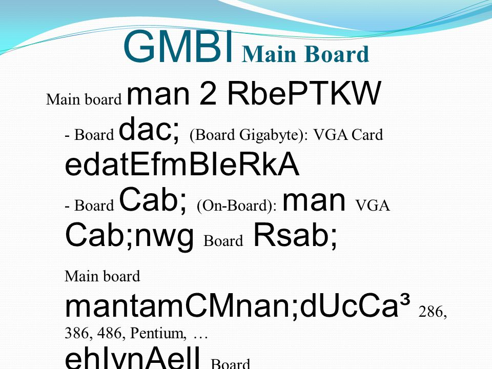 GMBI Main Board Main board man 2 RbePTKW - Board dac; (Board Gigabyte): VGA Card edatEfmBIeRkA - Board Cab; (On-Board): man VGA Cab;nwg Board Rsab; Main board mantamCMnan;dUcCa³ 286, 386, 486, Pentium, … ehIynAelI Board manEpñkepSg²sMrab;edat P¢ab;nwg]bkrN_ mYycMnYndUcCa :  AGP Slot: edat)anEt VGA Card