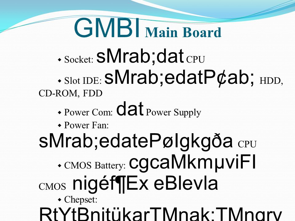 GMBI Main Board  Socket: sMrab;dat CPU  Slot IDE: sMrab;edatP¢ab; HDD, CD-ROM, FDD  Power Com: dat Power Supply  Power Fan: sMrab;edatePøIgkgða CP