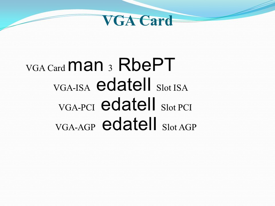 VGA Card VGA Card man 3 RbePT VGA-ISA edatelI Slot ISA VGA-PCI edatelI Slot PCI VGA-AGP edatelI Slot AGP