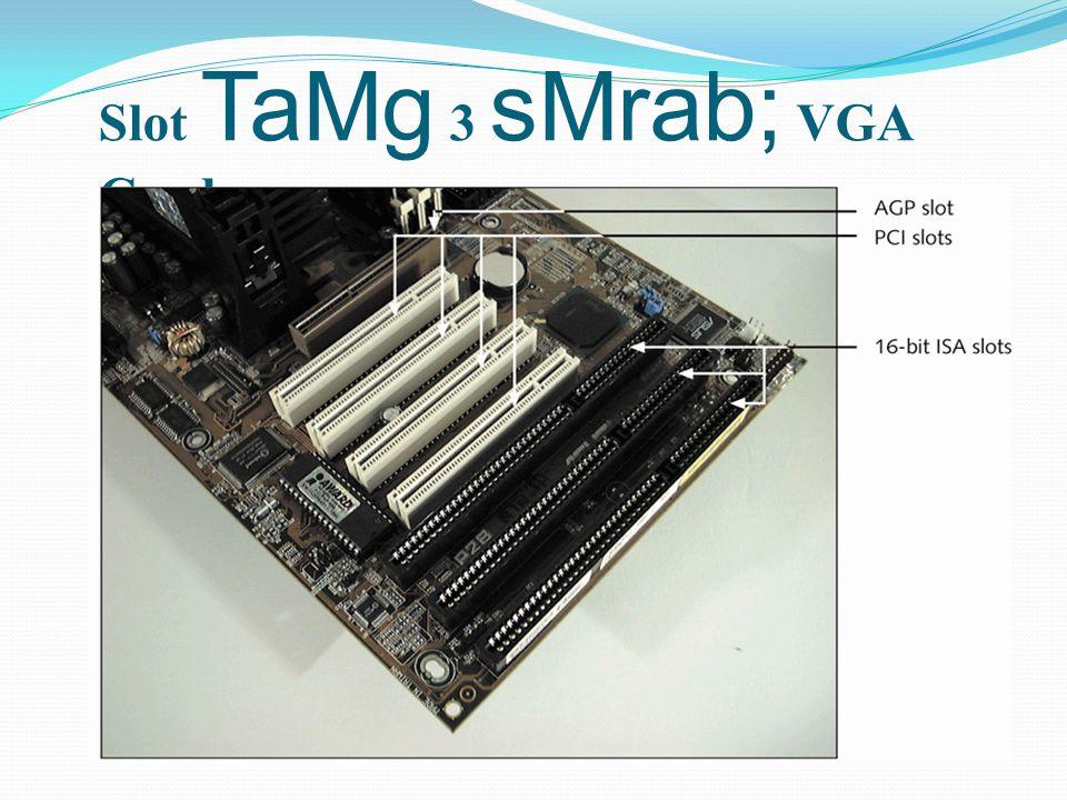 Slot TaMg 3 sMrab; VGA Card