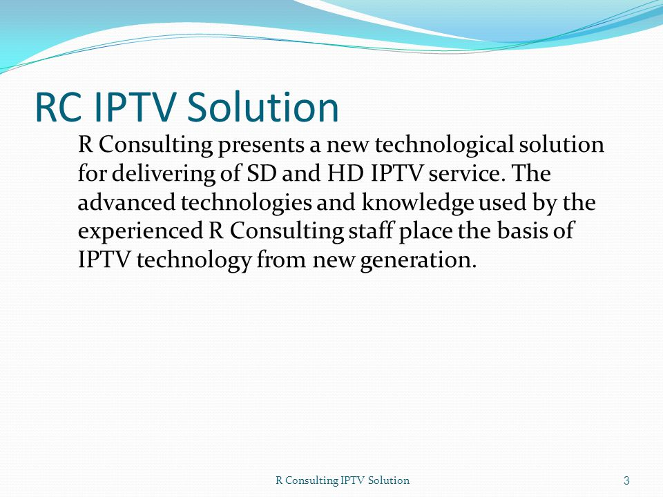 RC IPTV Platform Modules R Consulting IPTV application platform consists of : Stream Delivery Platform IPTV Middleware Content Delivery Sources Provisioning IPTV Proactive Monitoring CAS 4