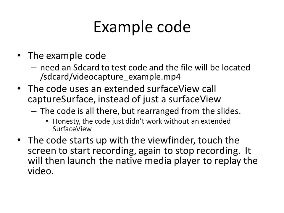 Example code The example code – need an Sdcard to test code and the file will be located /sdcard/videocapture_example.mp4 The code uses an extended su
