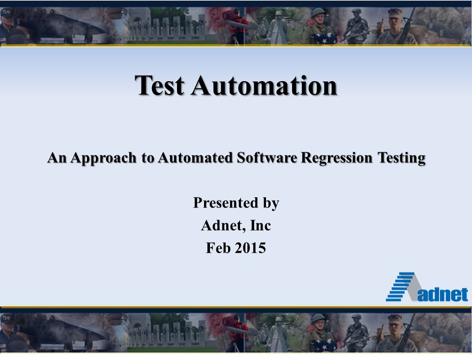 Test Automation An Approach to Automated Software Regression Testing Presented by Adnet, Inc Feb 2015