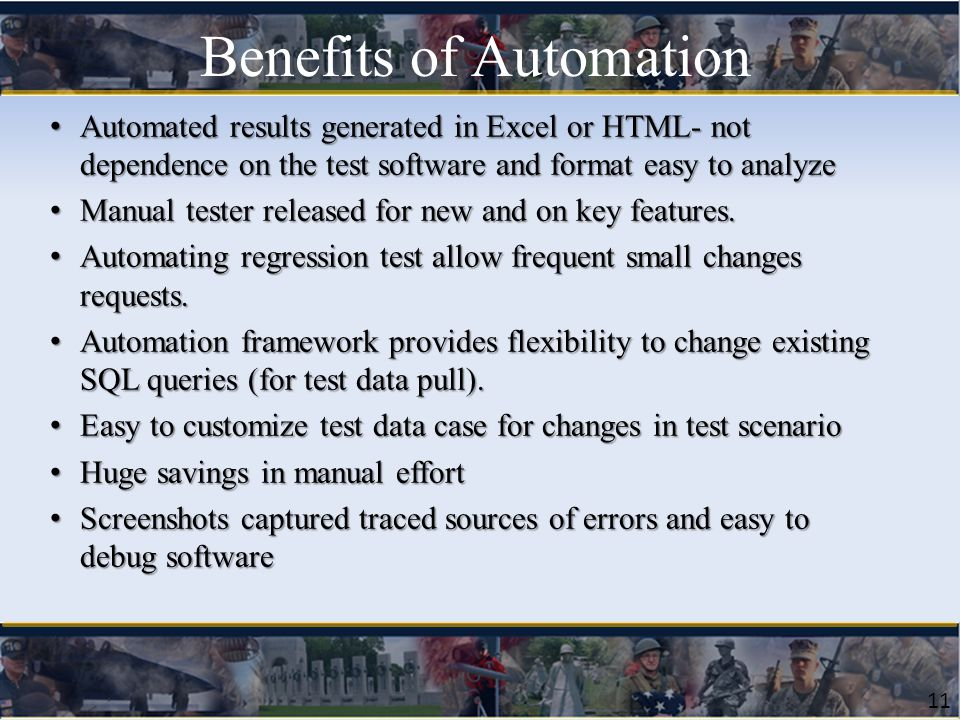 11 Automated results generated in Excel or HTML- not dependence on the test software and format easy to analyze Automated results generated in Excel or HTML- not dependence on the test software and format easy to analyze Manual tester released for new and on key features.