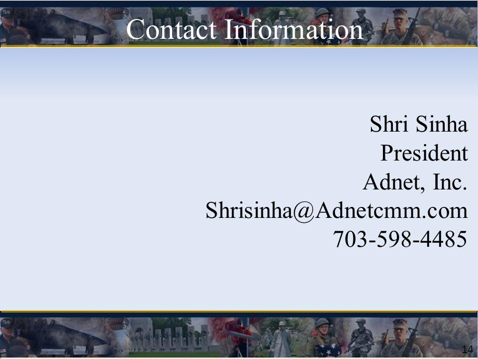 14 Contact Information Shri Sinha President Adnet, Inc. Shrisinha@Adnetcmm.com 703-598-4485