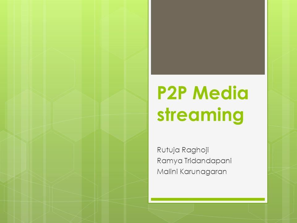P2P Media streaming Rutuja Raghoji Ramya Tridandapani Malini Karunagaran