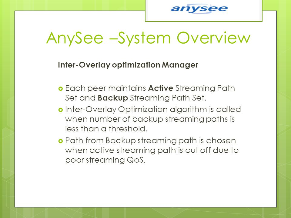 AnySee –System Overview Inter-Overlay optimization Manager  Each peer maintains Active Streaming Path Set and Backup Streaming Path Set.  Inter-Over
