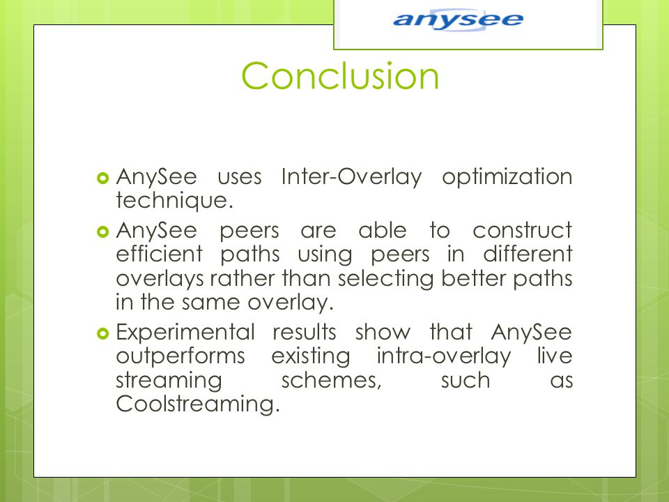 Conclusion  AnySee uses Inter-Overlay optimization technique.  AnySee peers are able to construct efficient paths using peers in different overlays