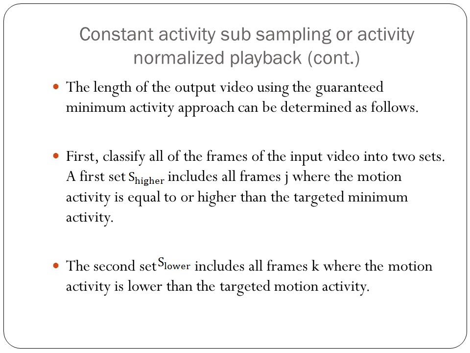 Constant activity sub sampling or activity normalized playback (cont.) The length of the output video using the guaranteed minimum activity approach can be determined as follows.